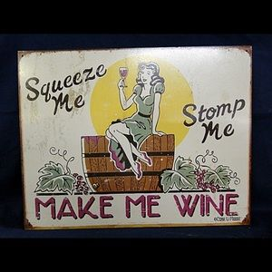 Squeeze Me, Stomp Me, Make Me Wine - Metal sign